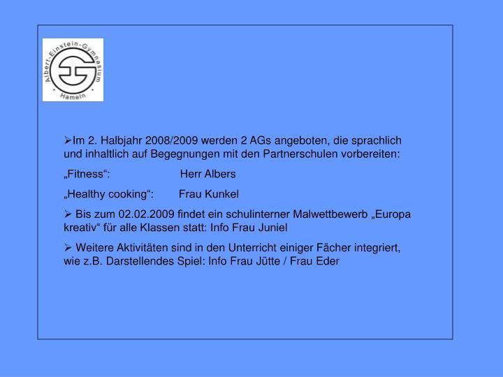 Im 2. Halbjahr 2008/2009 werden 2 AGs angeboten, die sprachlich und inhaltlich auf Begegnungen mit den Partnerschulen vorbereiten: