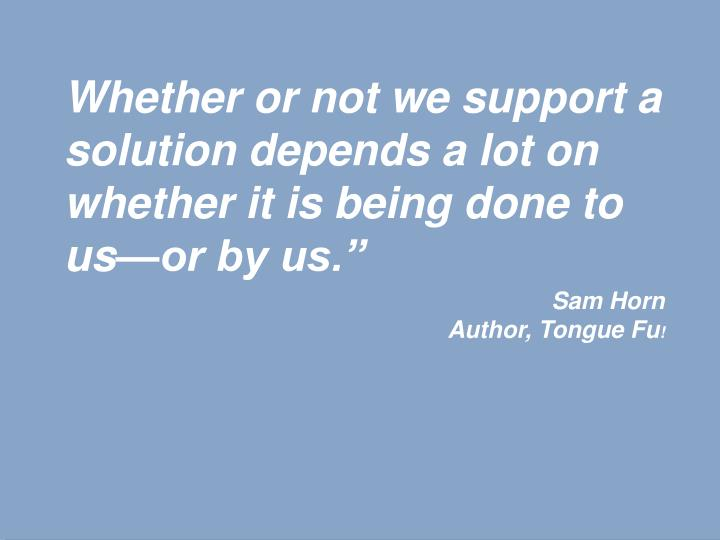 """Whether or not we support a solution depends a lot on whether it is being done to us—or by us."""""""