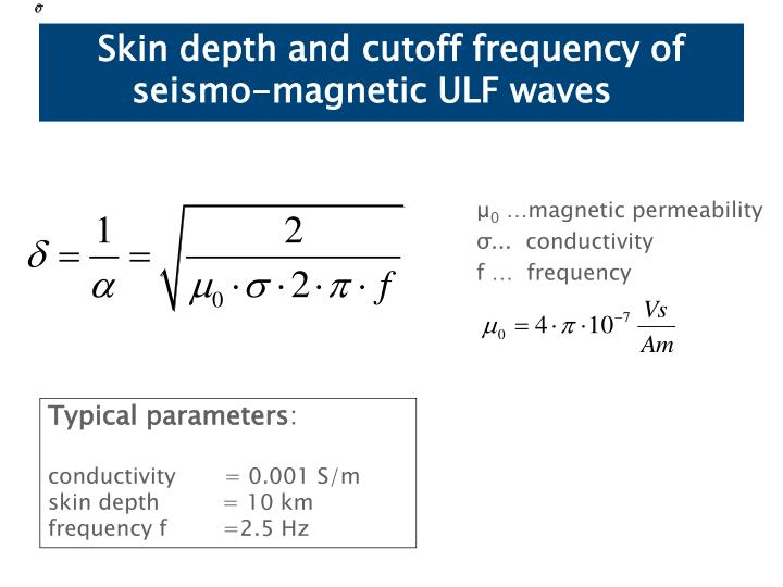 Skin depth and cutoff frequency of seismo-magnetic ULF waves