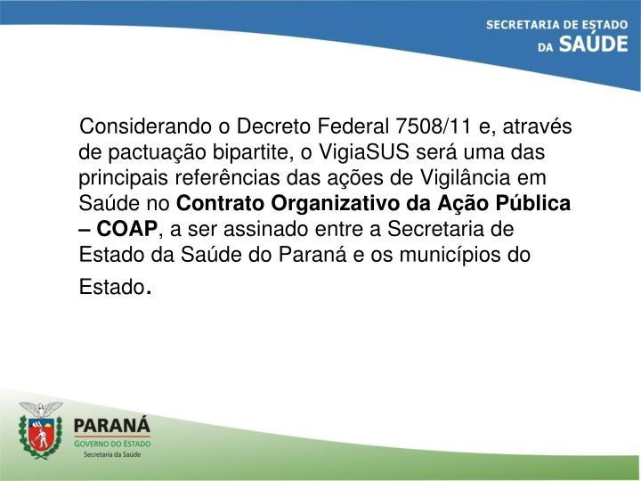 Considerando o Decreto Federal 7508/11 e, através de pactuação bipartite, o VigiaSUS será uma das principais referências das ações de Vigilância em Saúde no