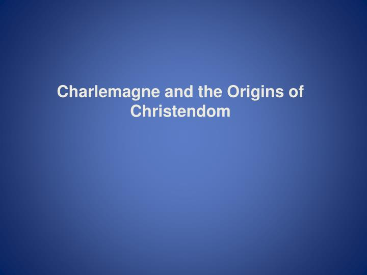 Charlemagne and the Origins of Christendom