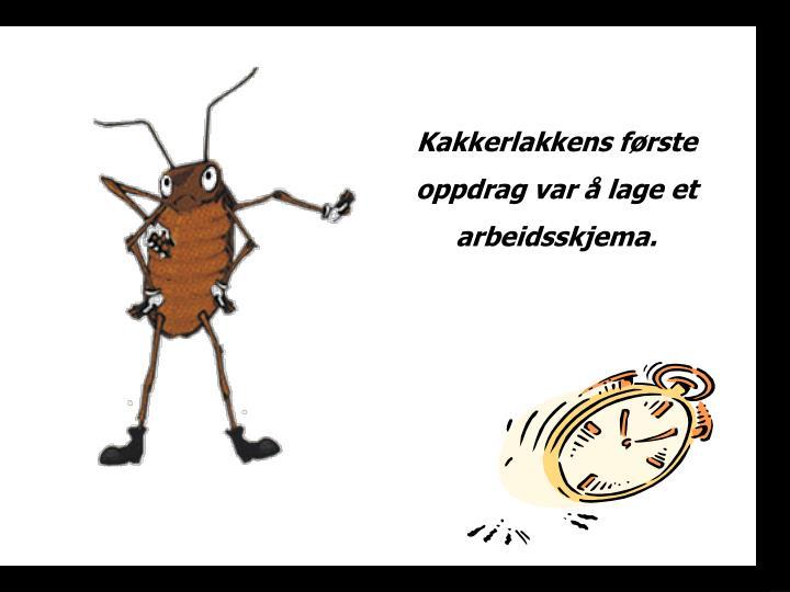 Kakkerlakkens første oppdrag var å lage et arbeidsskjema.