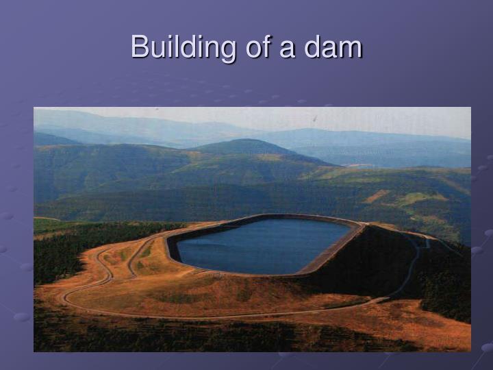 Building of a dam