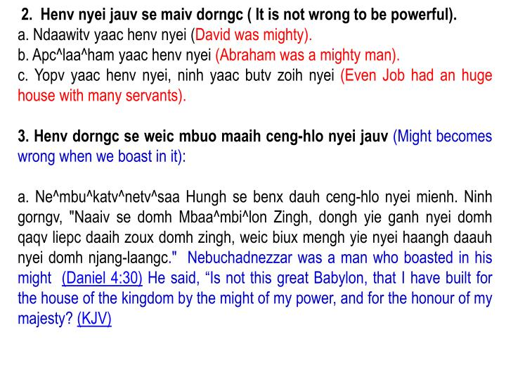 2.  Henv nyei jauv se maiv dorngc ( It is not wrong to be powerful).