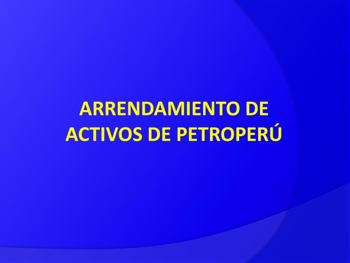 ARRENDAMIENTO DE ACTIVOS DE PETROPERÚ
