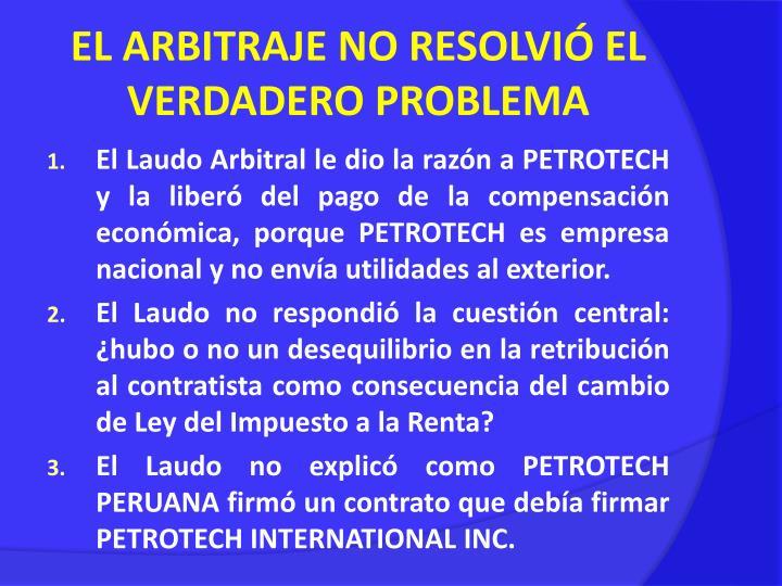 EL ARBITRAJE NO RESOLVIÓ EL VERDADERO PROBLEMA