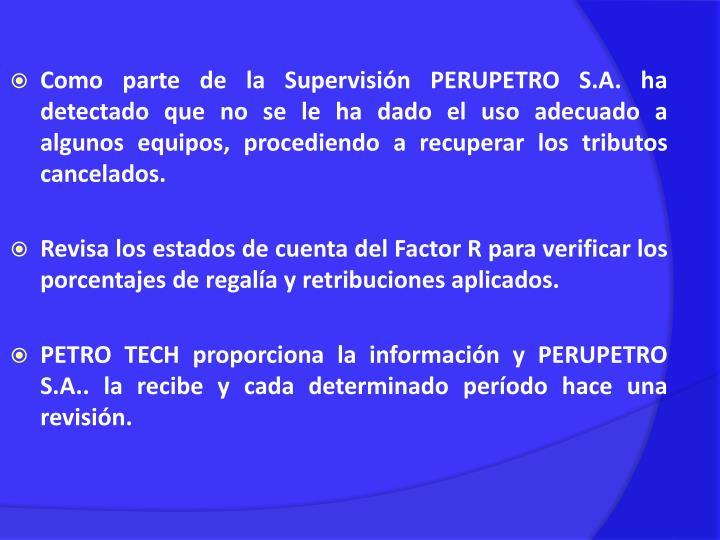Como parte de la Supervisión PERUPETRO S.A. ha detectado que no se le ha dado el uso adecuado a algunos equipos, procediendo a recuperar los tributos cancelados.