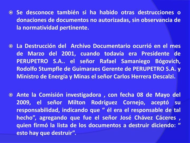 Se desconoce también si ha habido otras destrucciones o donaciones de documentos no autorizadas, sin observancia de la normatividad pertinente.