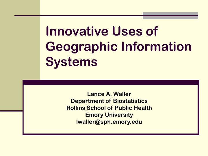 Innovative Uses of Geographic Information Systems