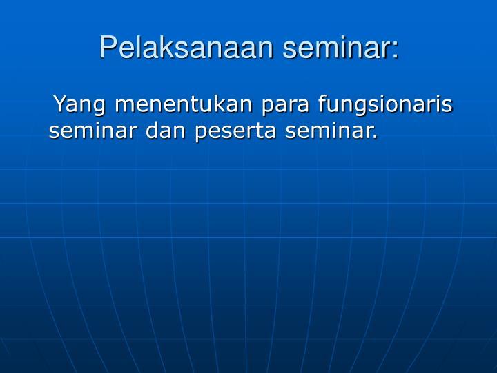 Pelaksanaan seminar: