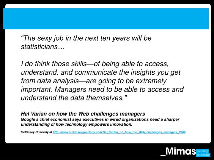 """""""The sexy job in the next ten years will be statisticians…"""