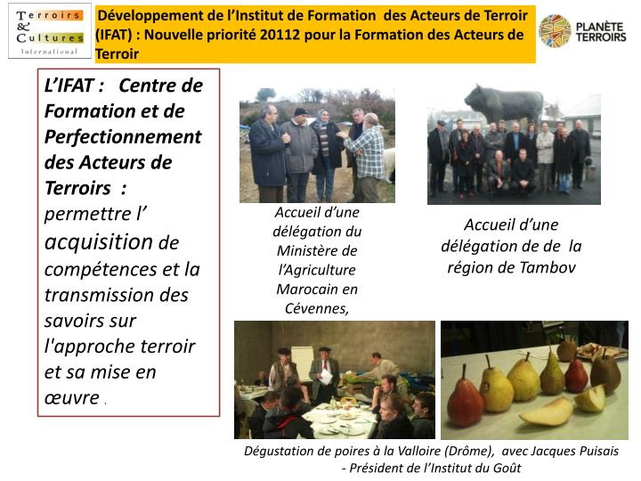 Développement de l'Institut de Formation  des Acteurs de Terroir (IFAT) : Nouvelle priorité 20112 pour la Formation des Acteurs de Terroir