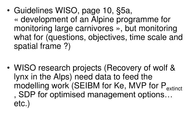 Guidelines WISO, page 10, §5a, « development of an Alpine programme for monitoring large carnivores », but monitoring what for (questions, objectives, time scale and spatial frame ?)