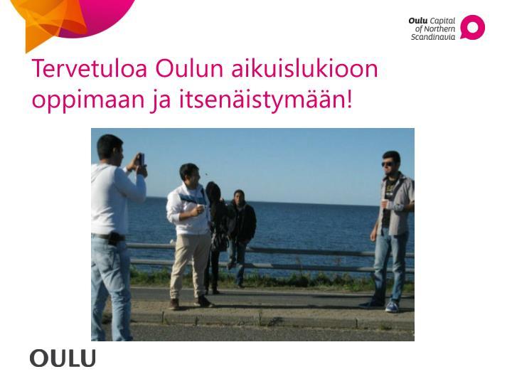 Tervetuloa Oulun aikuislukioon oppimaan ja itsenäistymään!