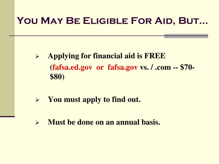You May Be Eligible For Aid, But…