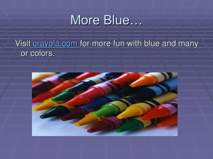 More Blue…