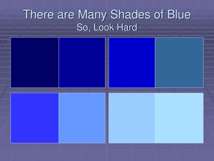 There are Many Shades of Blue