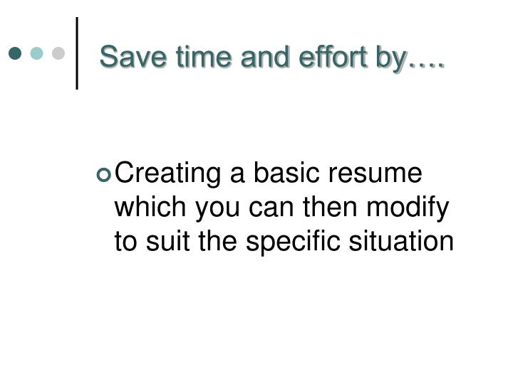 Save time and effort by….