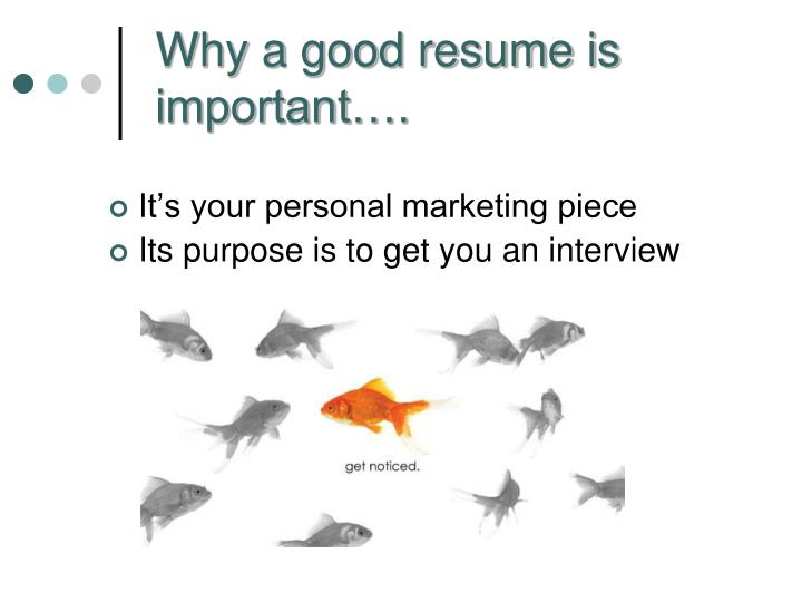 Why a good resume is   important….
