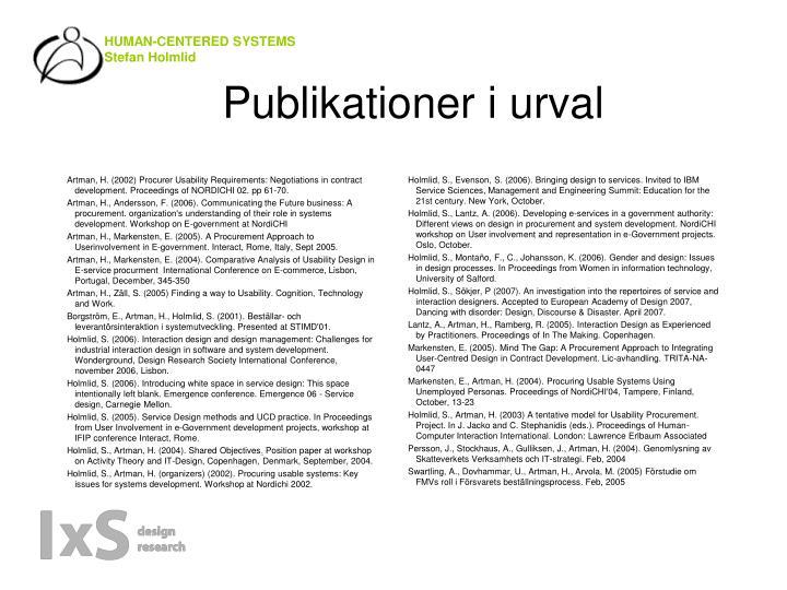 Artman, H. (2002) Procurer Usability Requirements: Negotiations in contract development. Proceedings of NORDICHI 02. pp 61-70.
