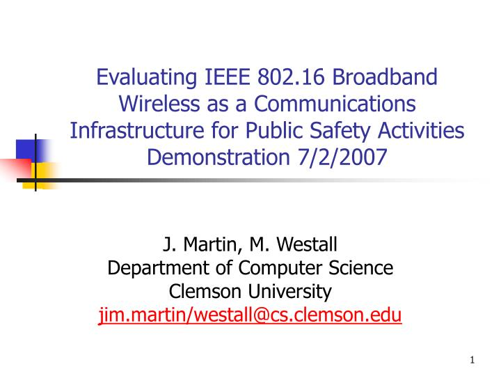 Evaluating IEEE 802.16 Broadband Wireless as a Communications Infrastructure for Public Safety Activities Demonstration 7/2/2007