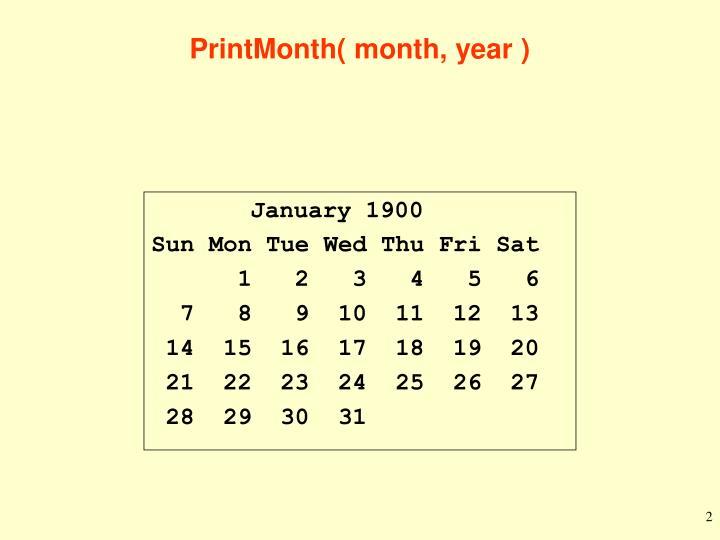PrintMonth( month, year )