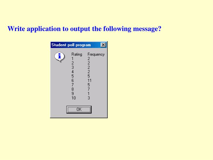 Write application to output the following message?