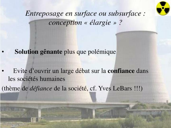 Entreposage en surface ou subsurface: conception «élargie»?