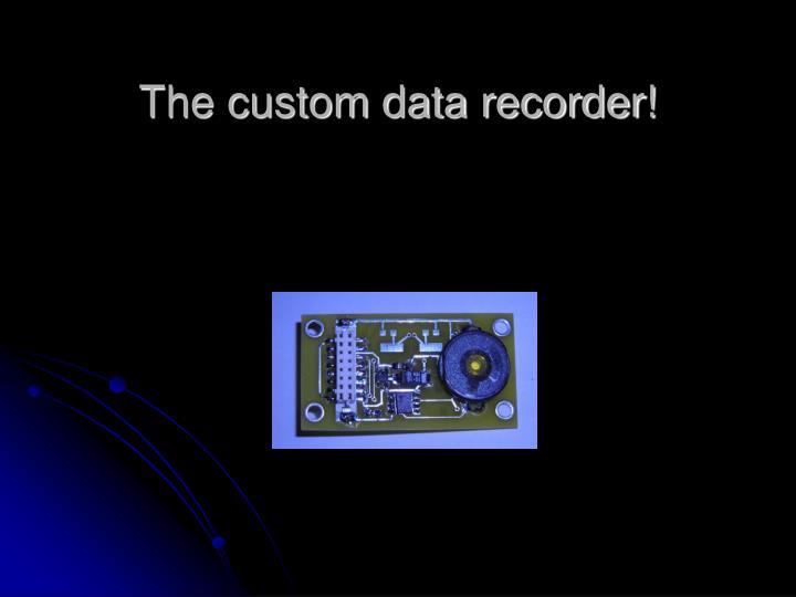 The custom data recorder!