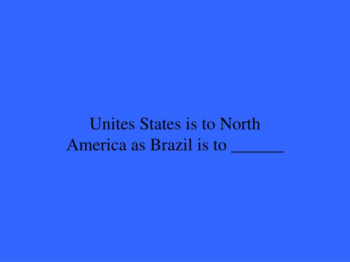 Unites States is to North America as Brazil is to ______
