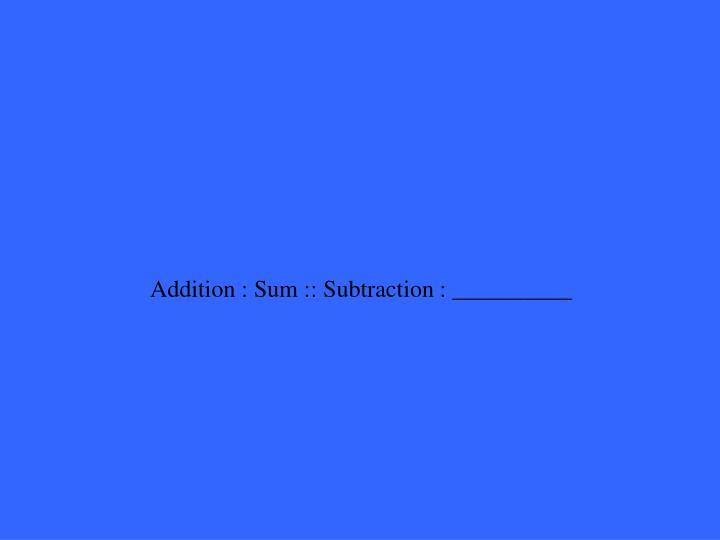 Addition : Sum :: Subtraction : __________