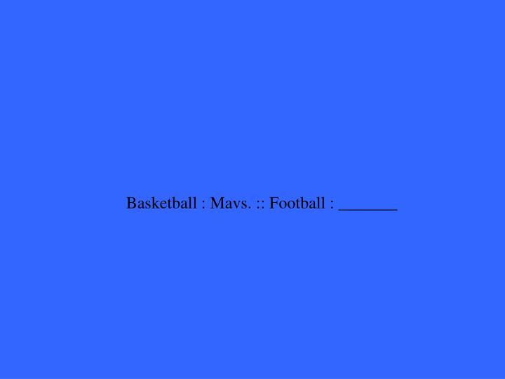Basketball : Mavs. :: Football : _______