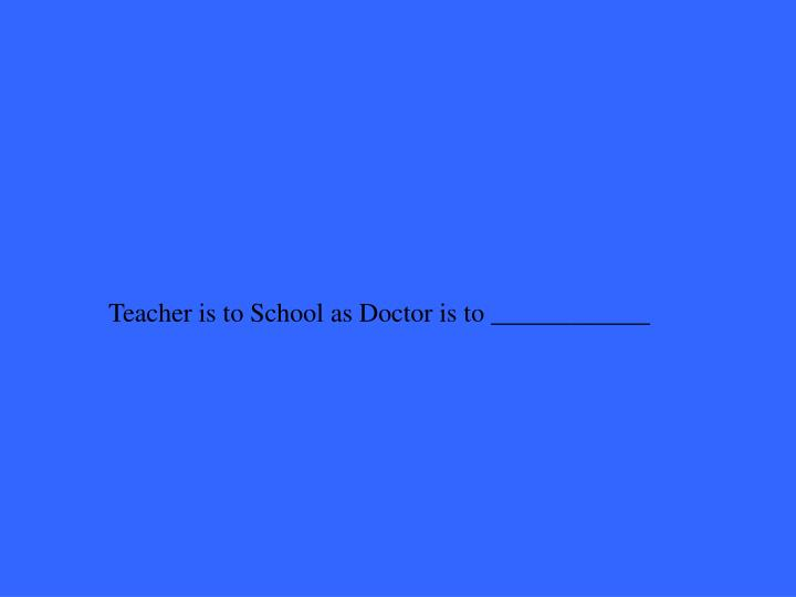 Teacher is to School as Doctor is to ____________