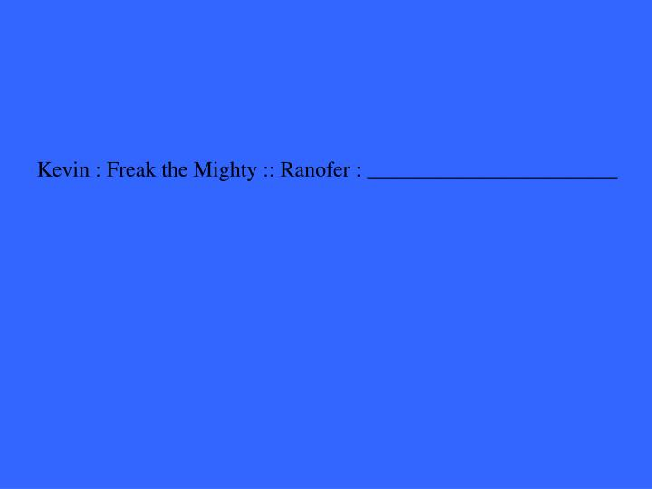Kevin : Freak the Mighty :: Ranofer : _______________________