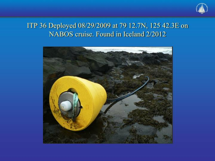 ITP 36 Deployed 08/29/2009 at 79 12.7N, 125 42.3E on NABOS cruise. Found in Iceland 2/2012