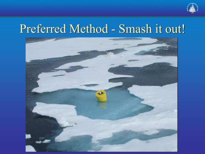 Preferred Method - Smash it out!