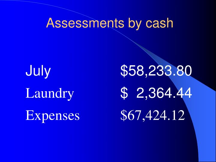 Assessments by cash