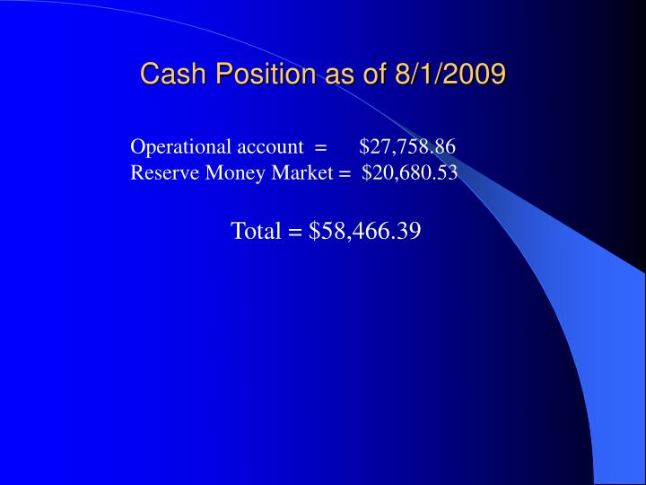 Cash Position as of 8/1/2009