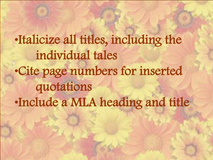 Italicize all titles, including the 	individual tales
