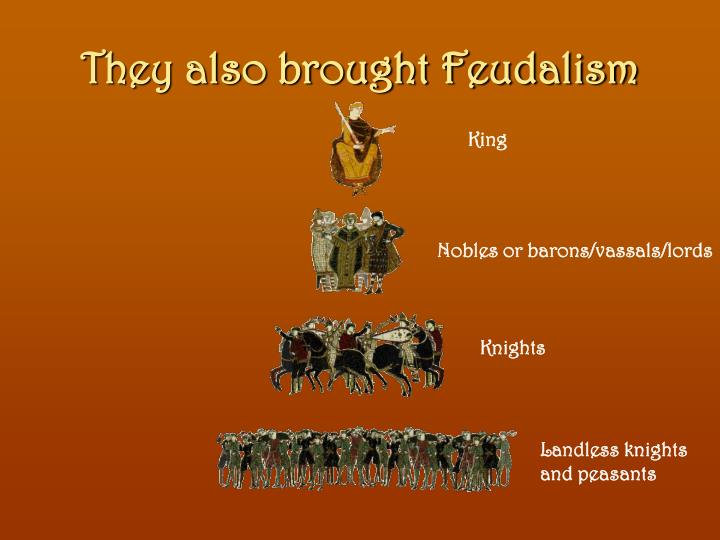 They also brought Feudalism