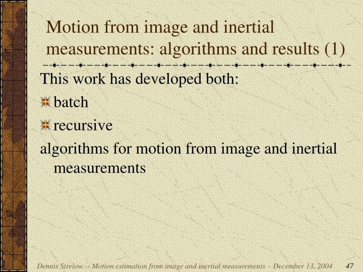 Motion from image and inertial measurements: algorithms and results (1)