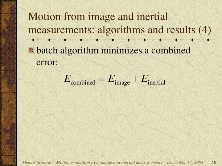 Motion from image and inertial measurements: algorithms and results (4)