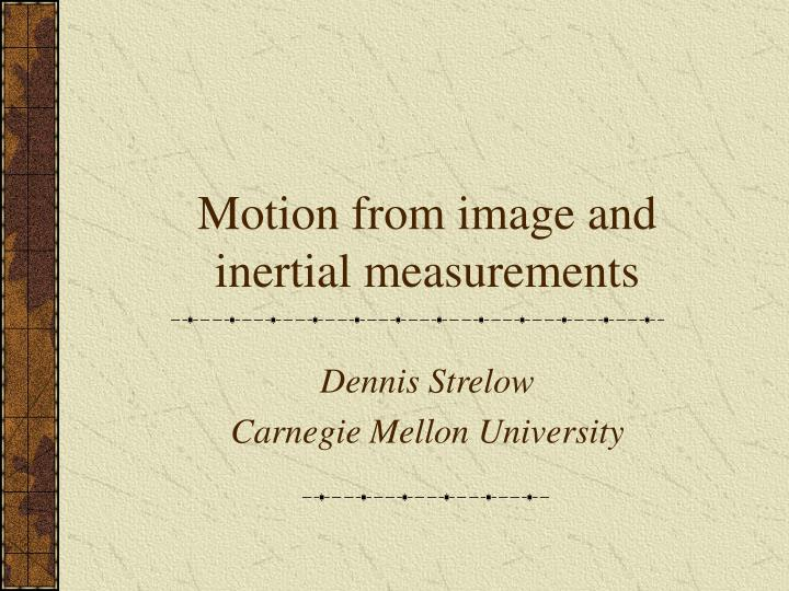 Motion from image and inertial measurements