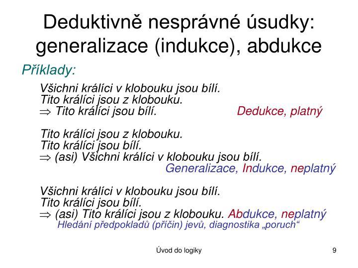 Deduktivně nesprávné úsudky: generalizace (indukce), abdukce
