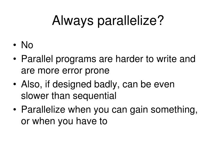 Always parallelize?
