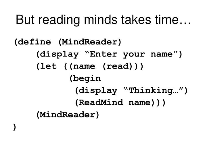 But reading minds takes time…