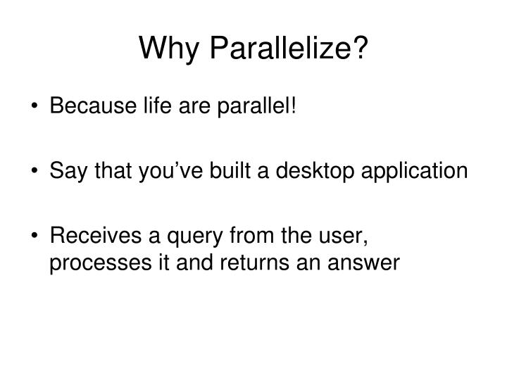 Why Parallelize?