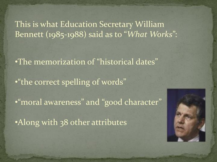"""This is what Education Secretary William Bennett (1985-1988) said as to """""""