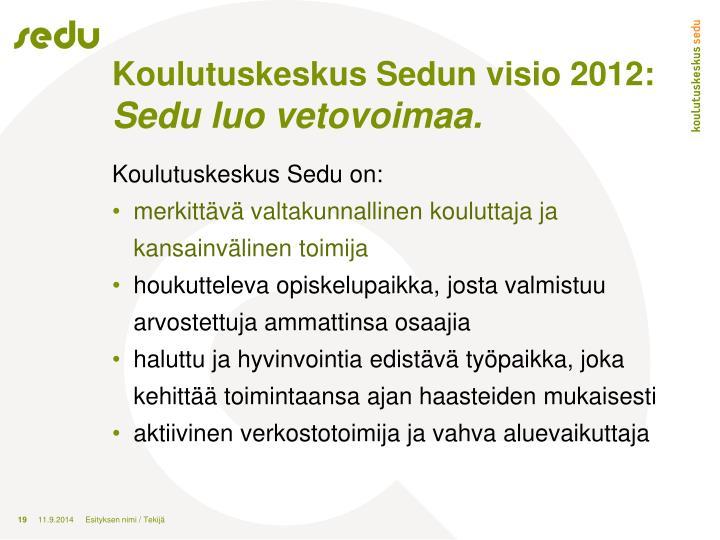 Koulutuskeskus Sedun visio 2012: