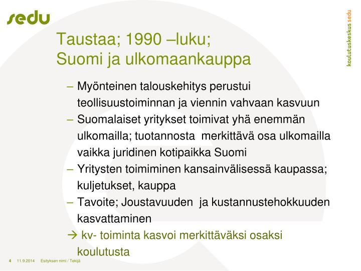 Taustaa; 1990 –luku;